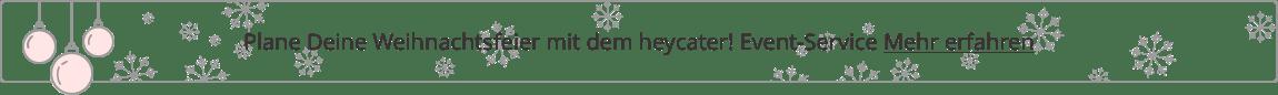 Plane Deine Weihnachtsfeier mit dem heycater! Event-Service - Mehr erfahren